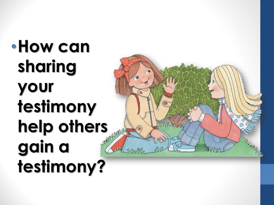 How can sharing your testimony help others gain a testimony