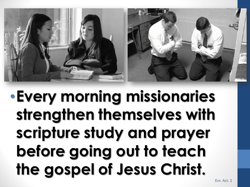 Every morning missionaries strengthen themselves with scripture study and prayer before going out to teach the gospel of Jesus Christ.