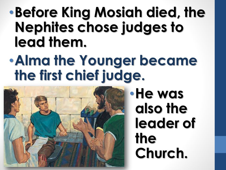 Before King Mosiah died, the Nephites chose judges to lead them.