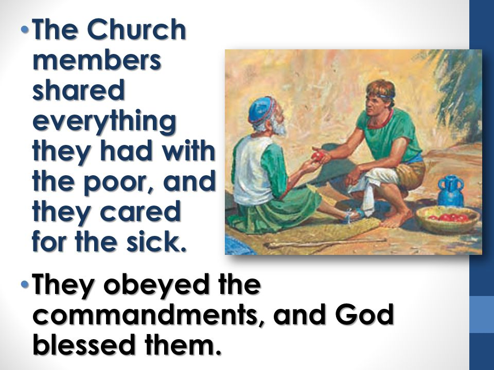The Church members shared everything they had with the poor, and they cared for the sick.