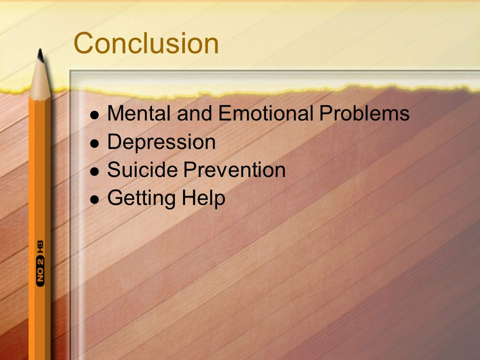 Conclusion Mental and Emotional Problems Depression Suicide Prevention