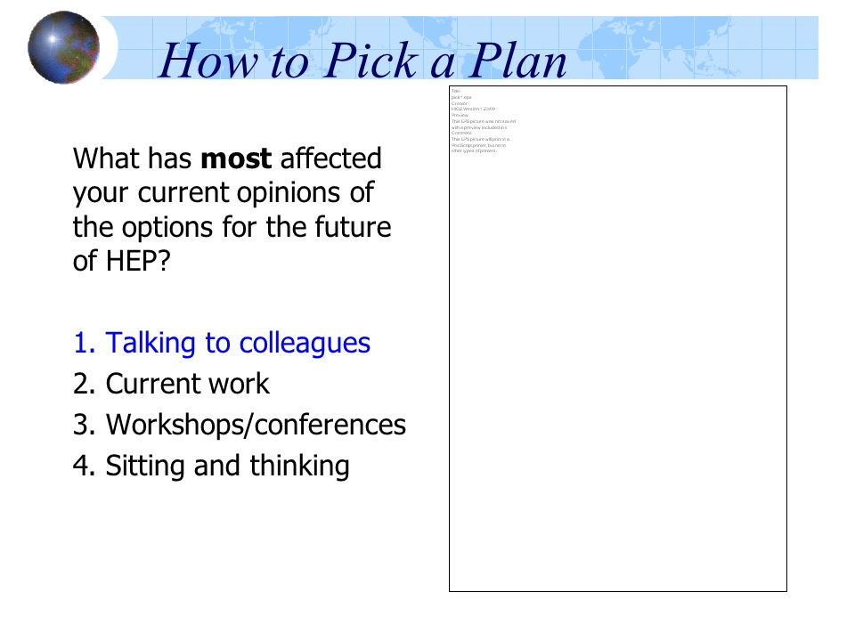 How to Pick a Plan What has most affected your current opinions of the options for the future of HEP