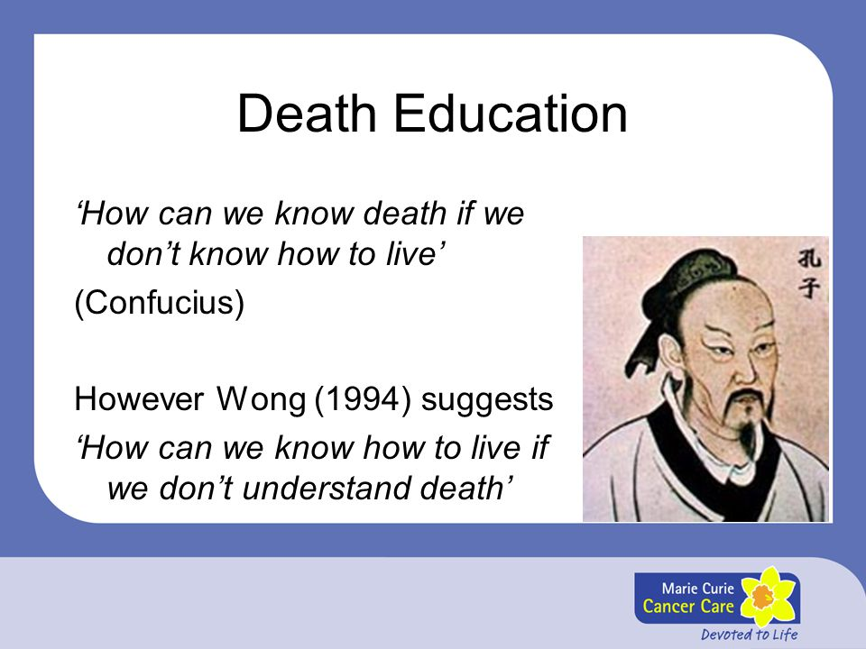 Death Education 'How can we know death if we don't know how to live'
