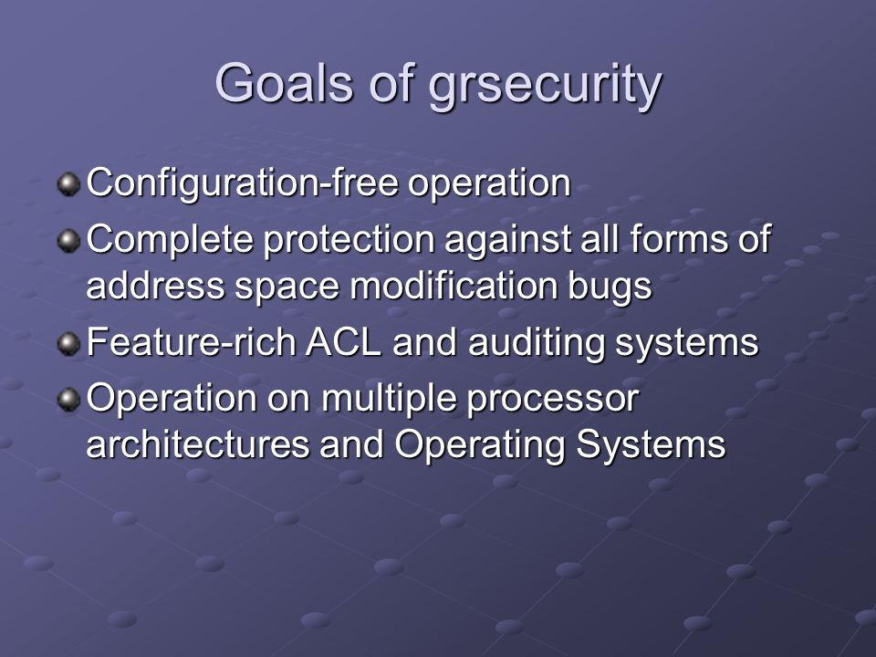 Goals of grsecurity Configuration-free operation