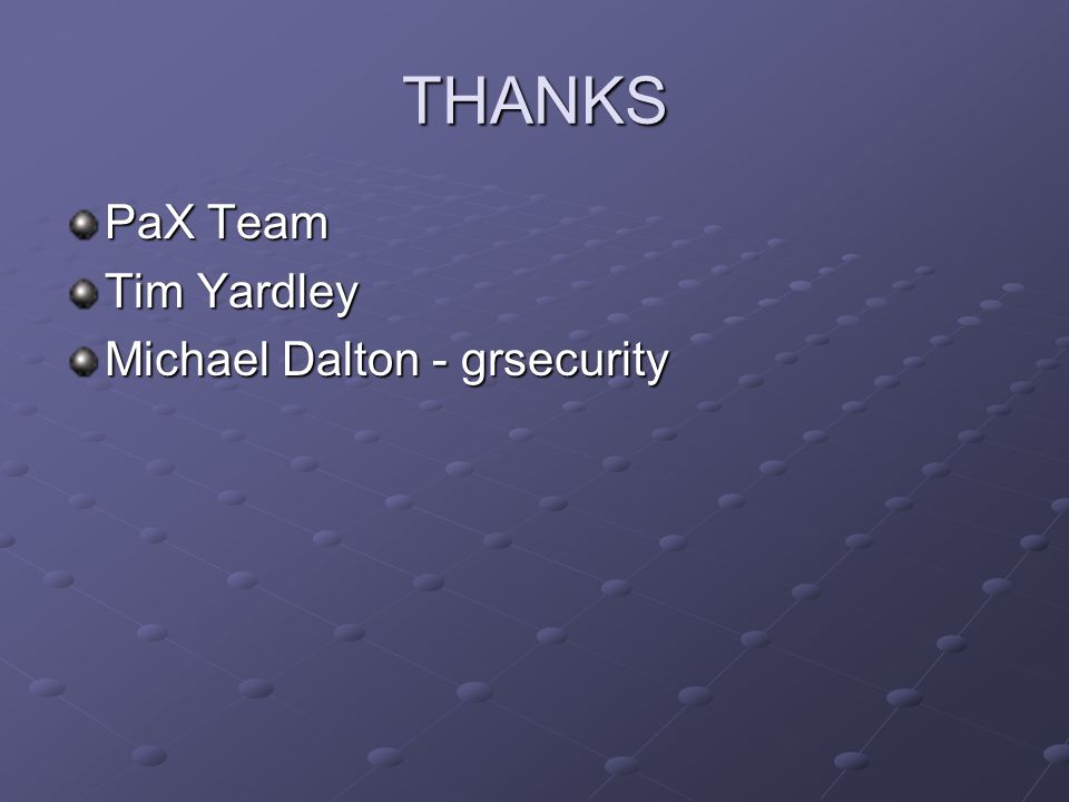THANKS PaX Team Tim Yardley Michael Dalton - grsecurity