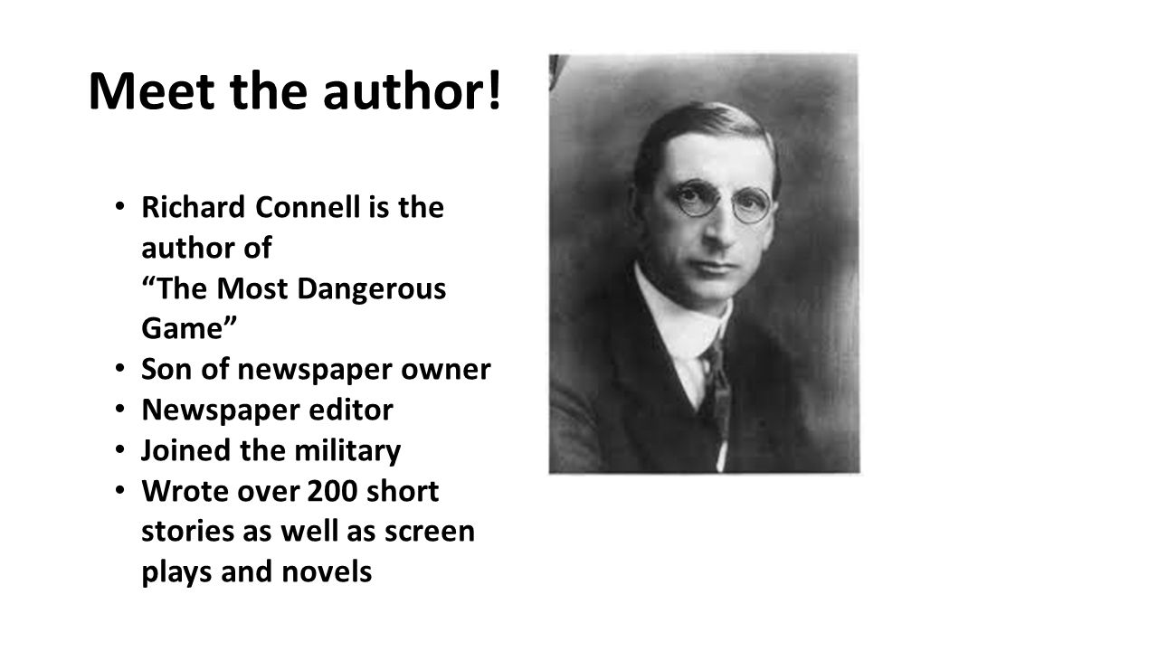Meet the author! Richard Connell is the author of The Most Dangerous Game Son of newspaper owner.
