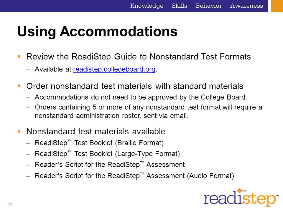 Using Accommodations Review the ReadiStep Guide to Nonstandard Test Formats. Available at readistep.collegeboard.org.