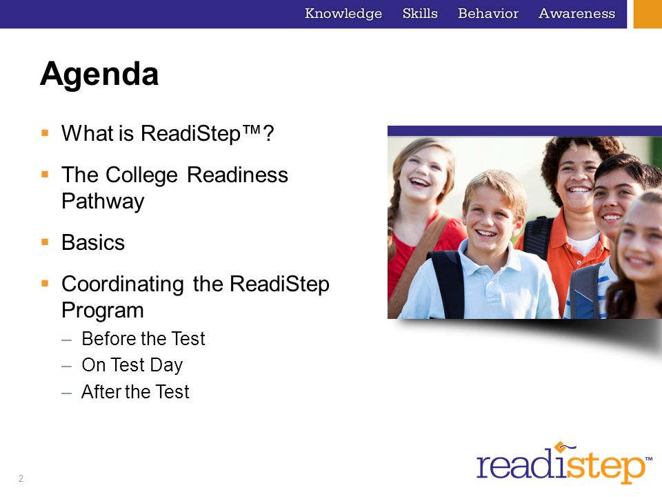 Agenda What is ReadiStep™ The College Readiness Pathway Basics
