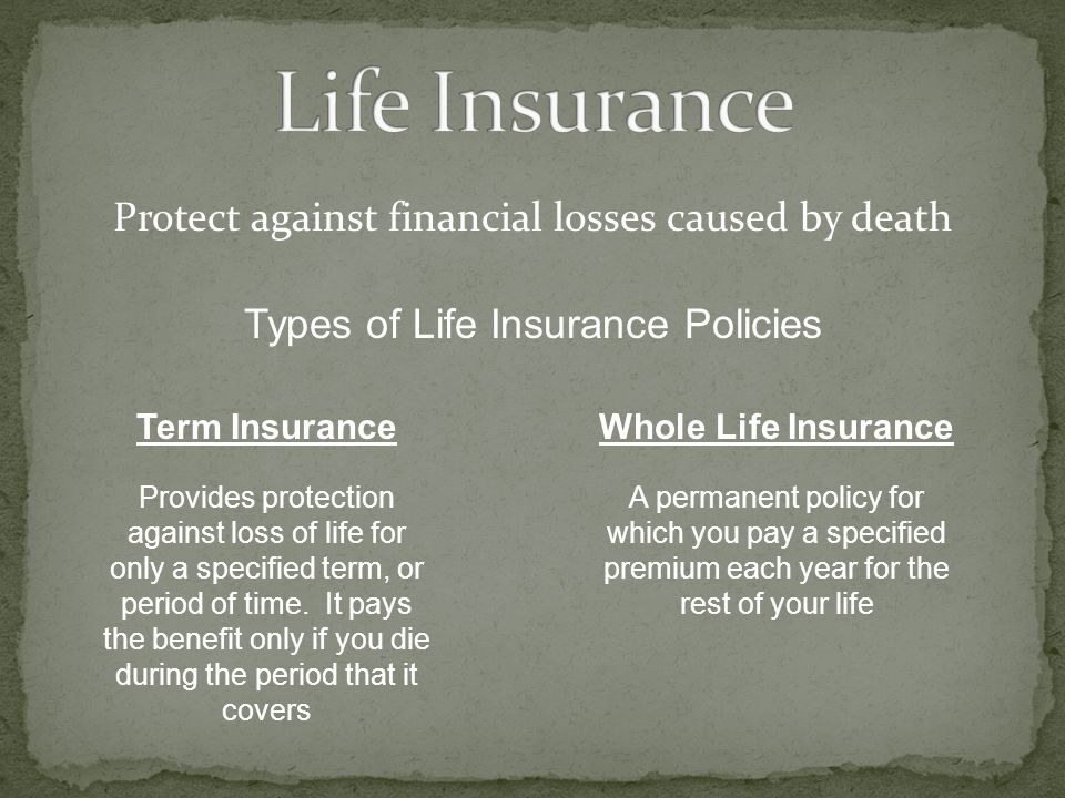 Life Insurance Protect against financial losses caused by death