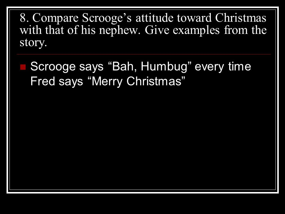 8. Compare Scrooge's attitude toward Christmas with that of his nephew