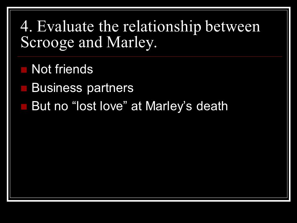 4. Evaluate the relationship between Scrooge and Marley.