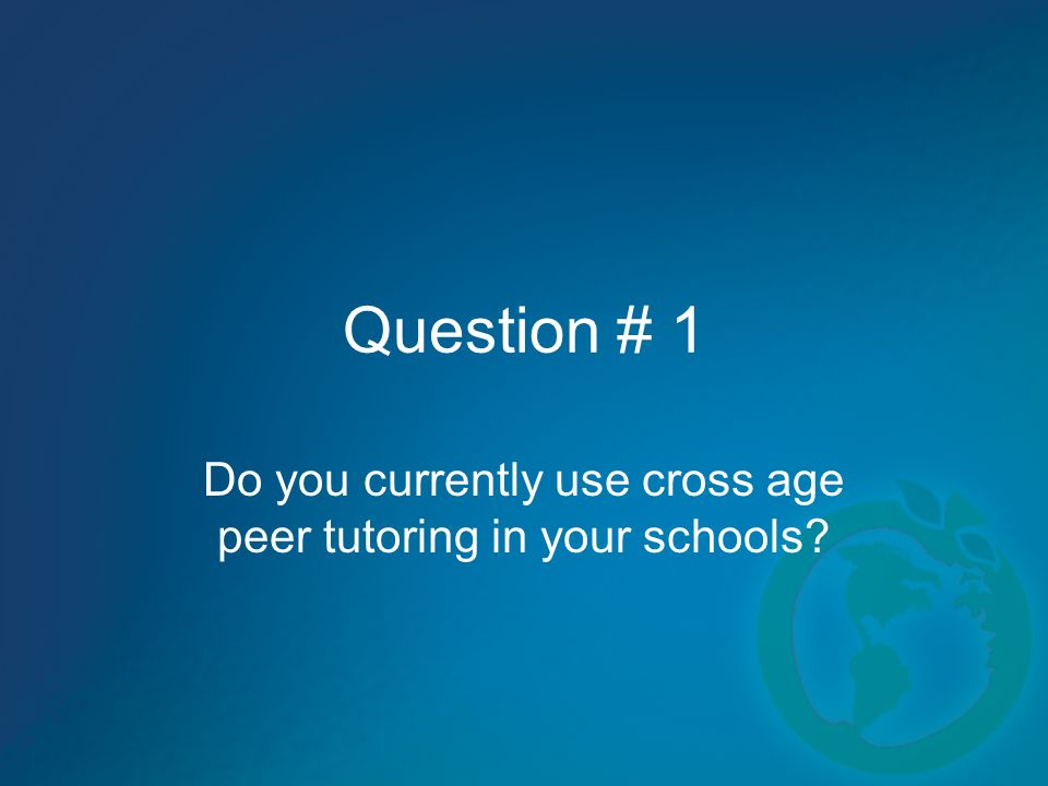 Do you currently use cross age peer tutoring in your schools