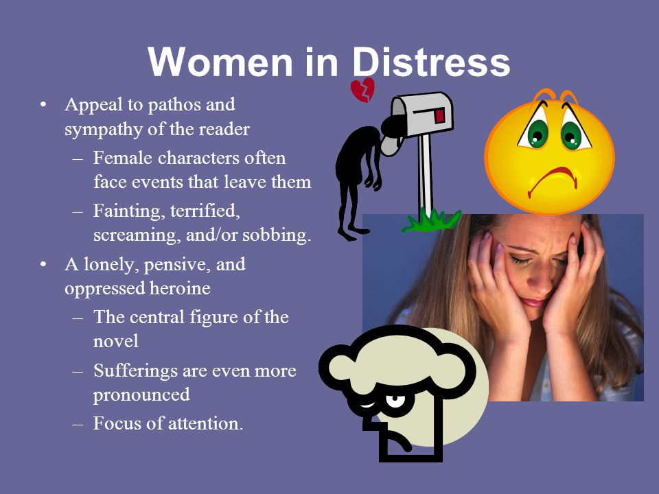 Women in Distress Appeal to pathos and sympathy of the reader