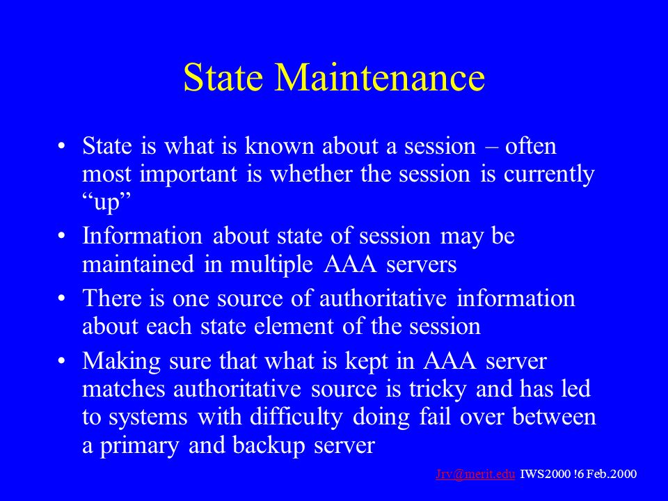 State Maintenance State is what is known about a session – often most important is whether the session is currently up