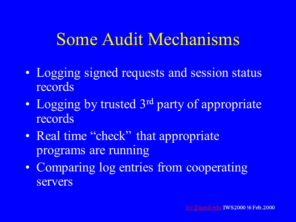 Some Audit Mechanisms Logging signed requests and session status records. Logging by trusted 3rd party of appropriate records.