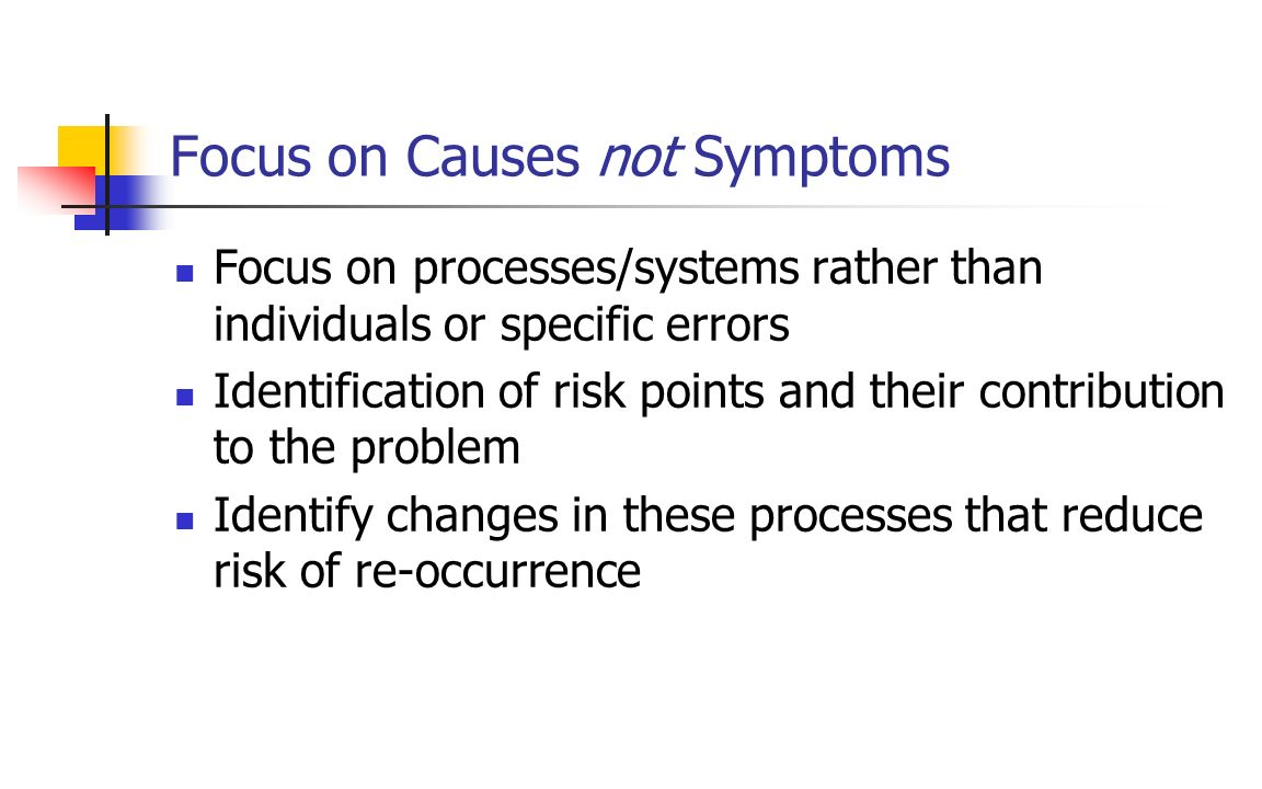 Focus on Causes not Symptoms