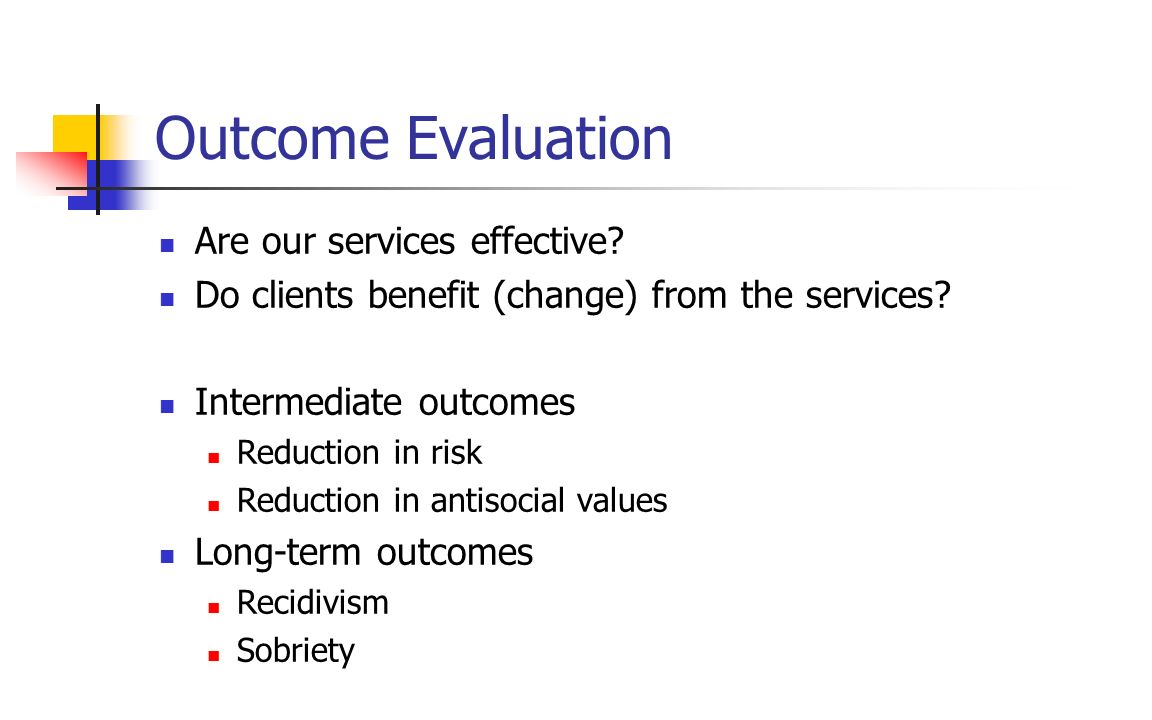 Outcome Evaluation Are our services effective