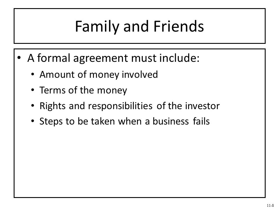 Family and Friends A formal agreement must include: