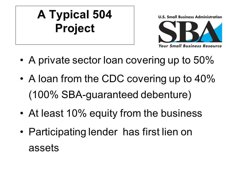 A Typical 504 Project A private sector loan covering up to 50%