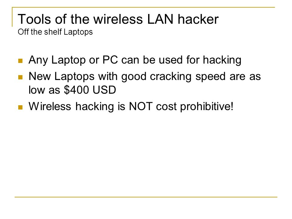 Tools of the wireless LAN hacker Off the shelf Laptops