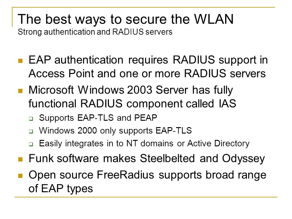 The best ways to secure the WLAN Strong authentication and RADIUS servers