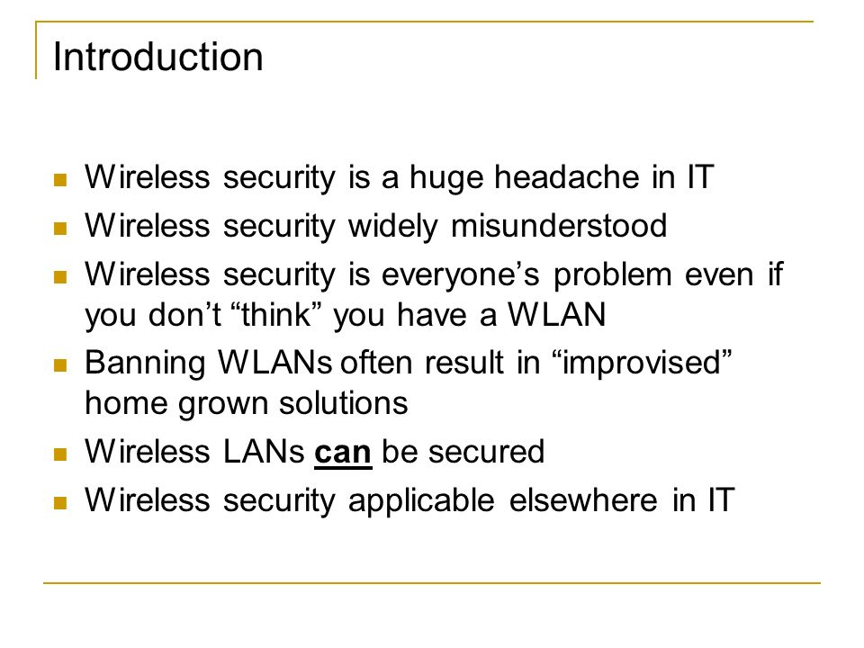 Introduction Wireless security is a huge headache in IT