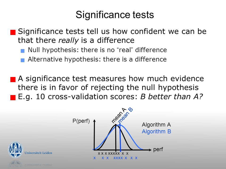 Significance tests Significance tests tell us how confident we can be that there really is a difference.