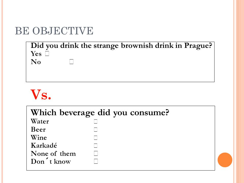 Vs. BE OBJECTIVE Which beverage did you consume