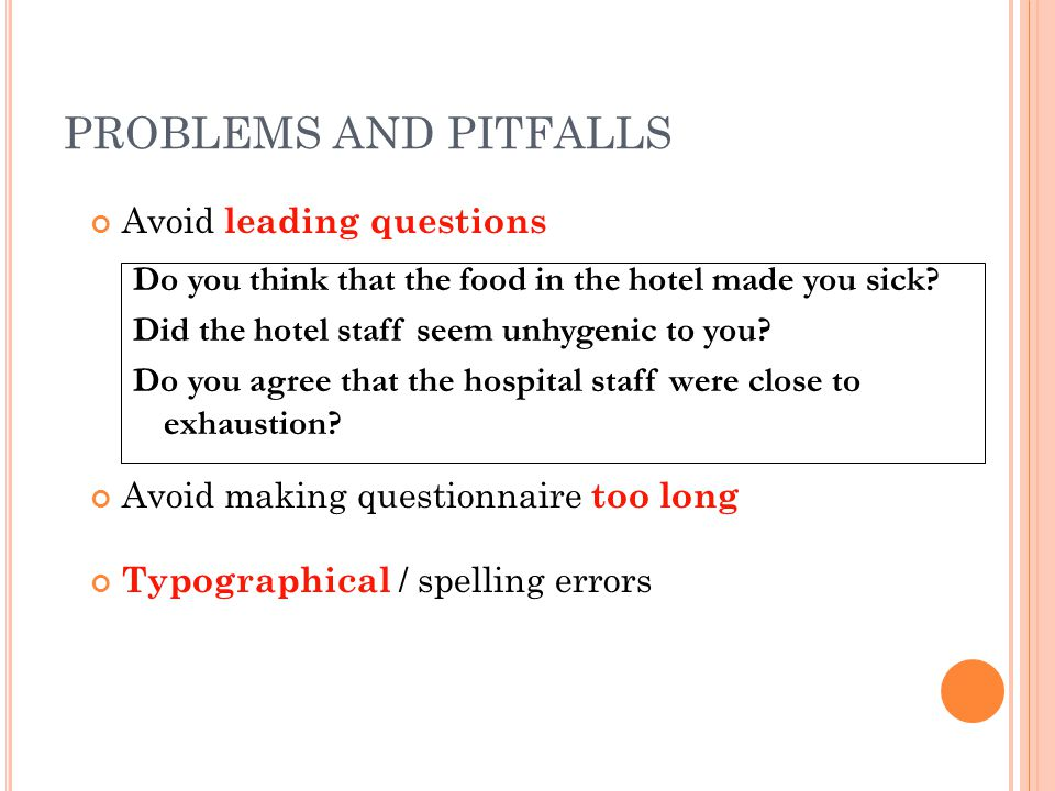 PROBLEMS AND PITFALLS Avoid leading questions