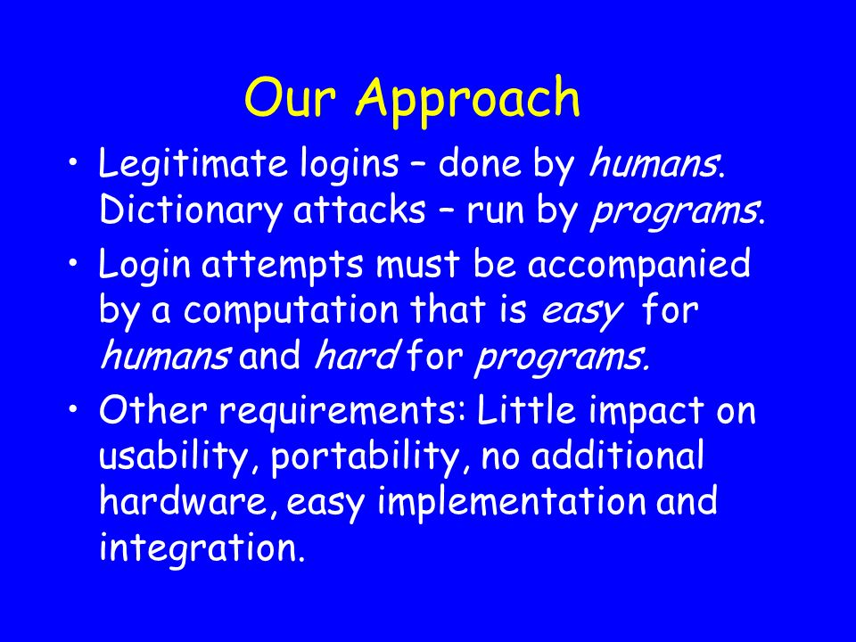 Our Approach Legitimate logins – done by humans. Dictionary attacks – run by programs.