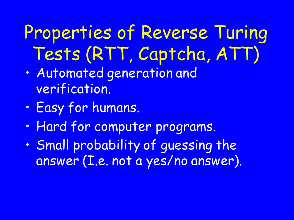 Properties of Reverse Turing Tests (RTT, Captcha, ATT)