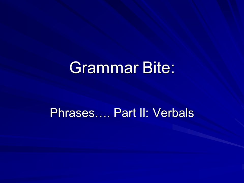 Phrases…. Part II: Verbals