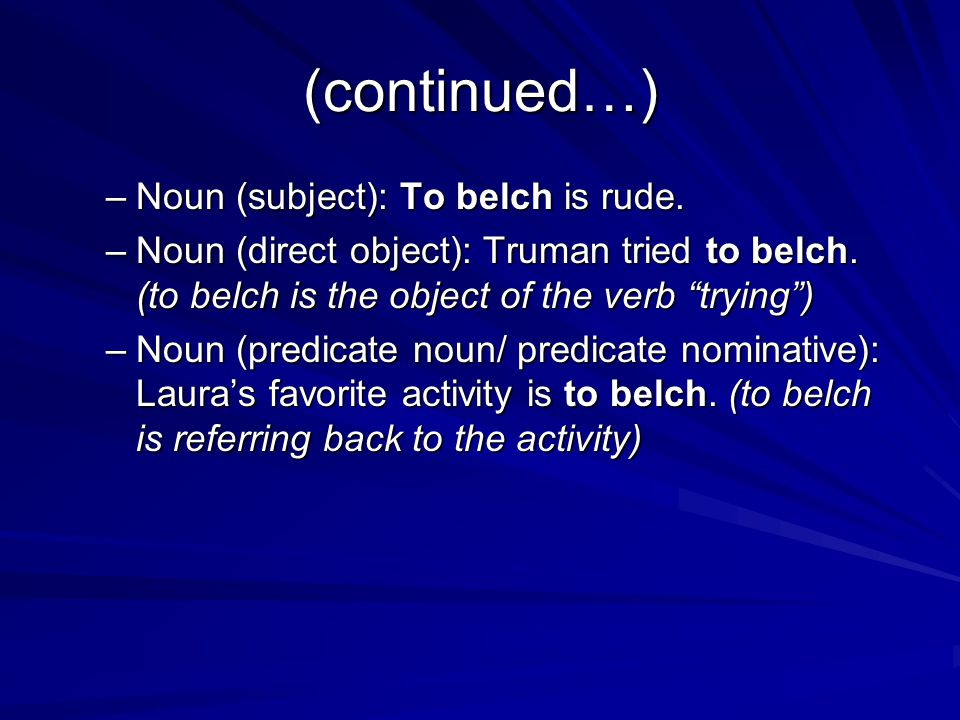 (continued…) Noun (subject): To belch is rude.