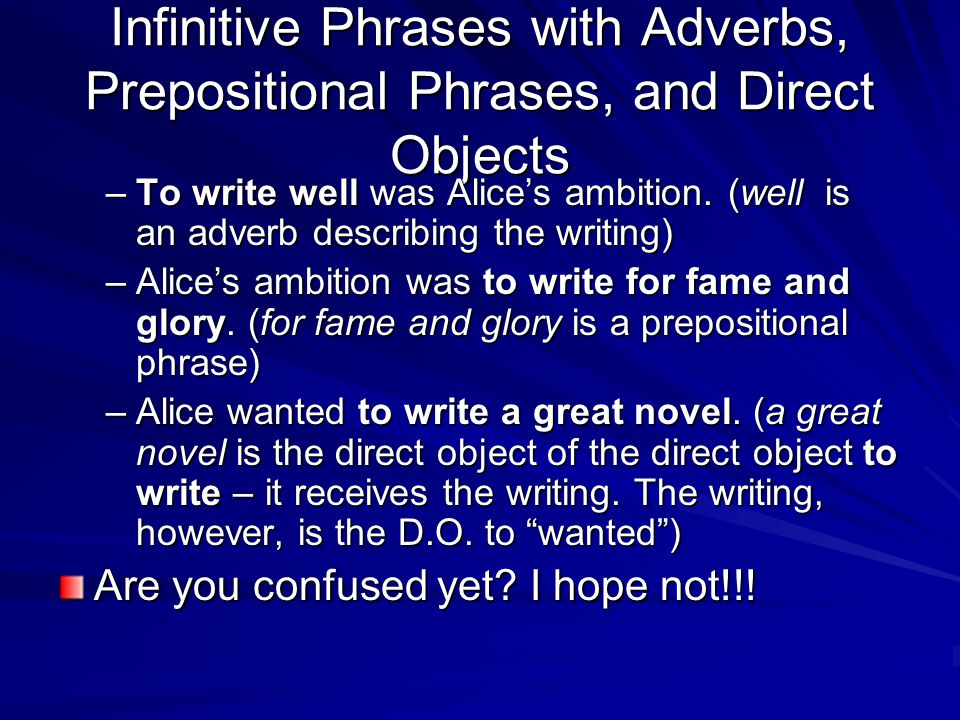 Infinitive Phrases with Adverbs, Prepositional Phrases, and Direct Objects