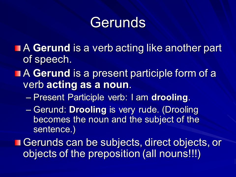 Gerunds A Gerund is a verb acting like another part of speech.