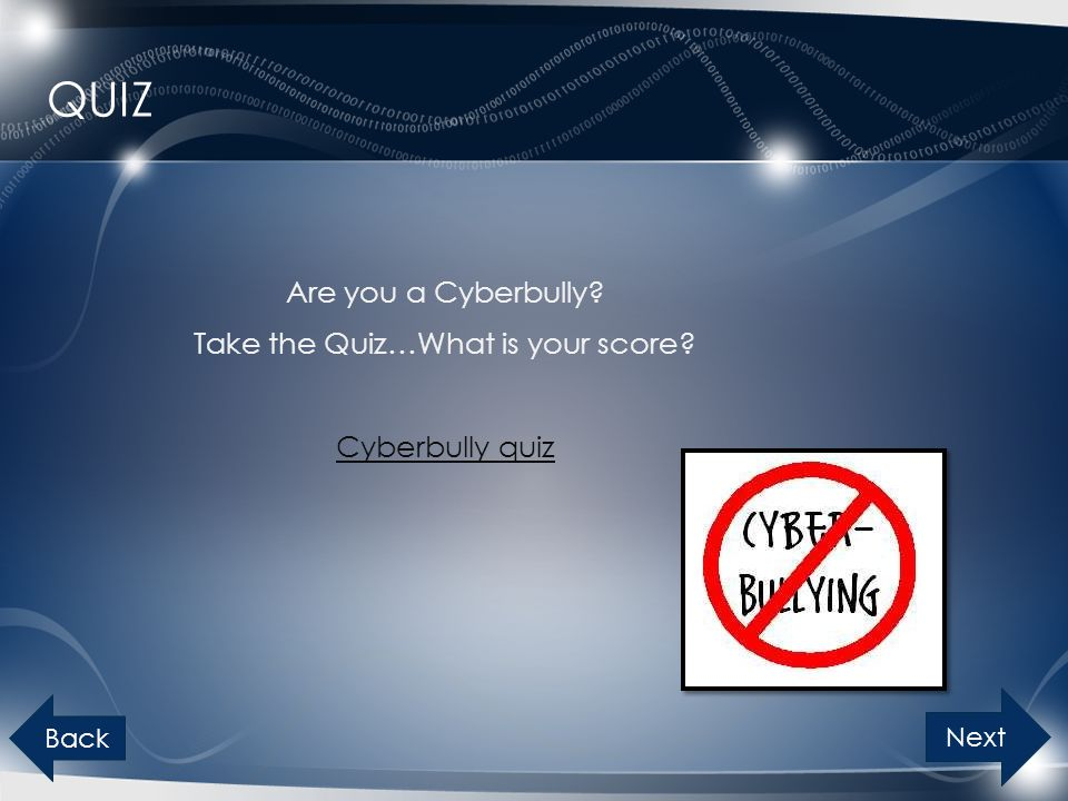 Quiz Are you a Cyberbully Take the Quiz…What is your score Cyberbully quiz Back Next