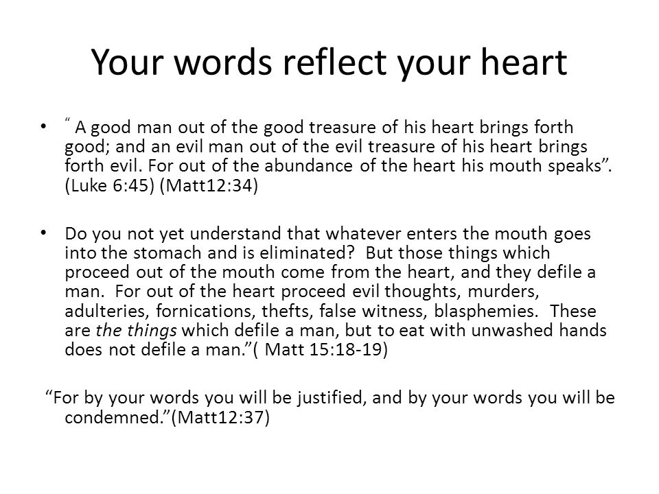 Your words reflect your heart