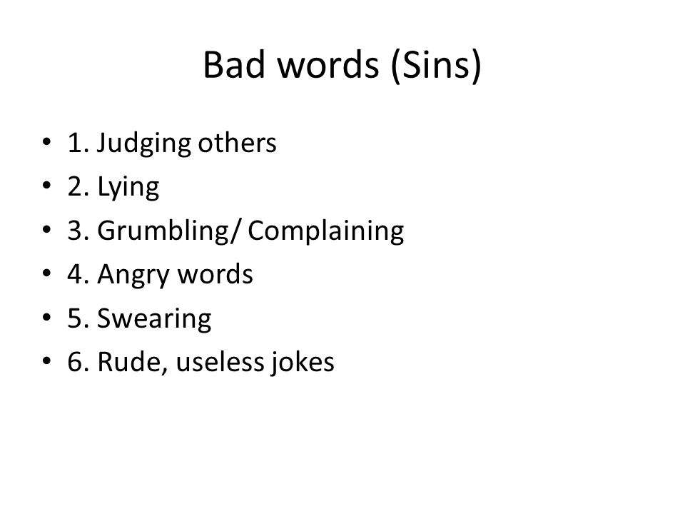 Bad words (Sins) 1. Judging others 2. Lying 3. Grumbling/ Complaining