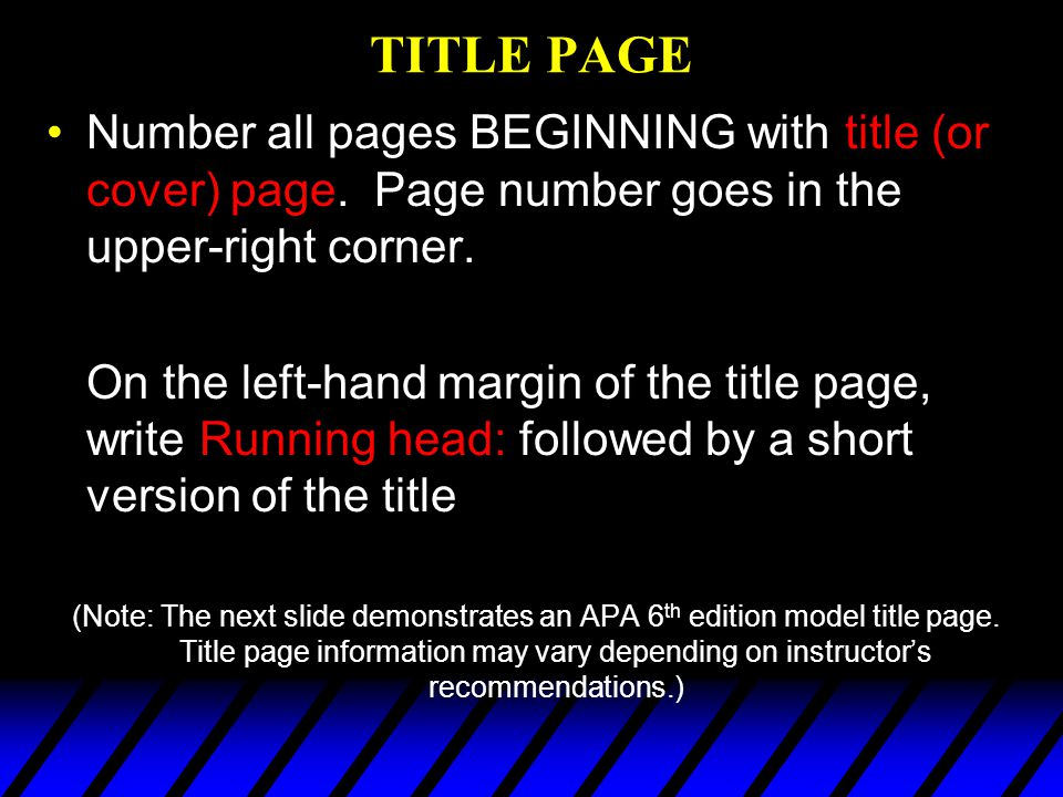 TITLE PAGE Number all pages BEGINNING with title (or cover) page. Page number goes in the upper-right corner.