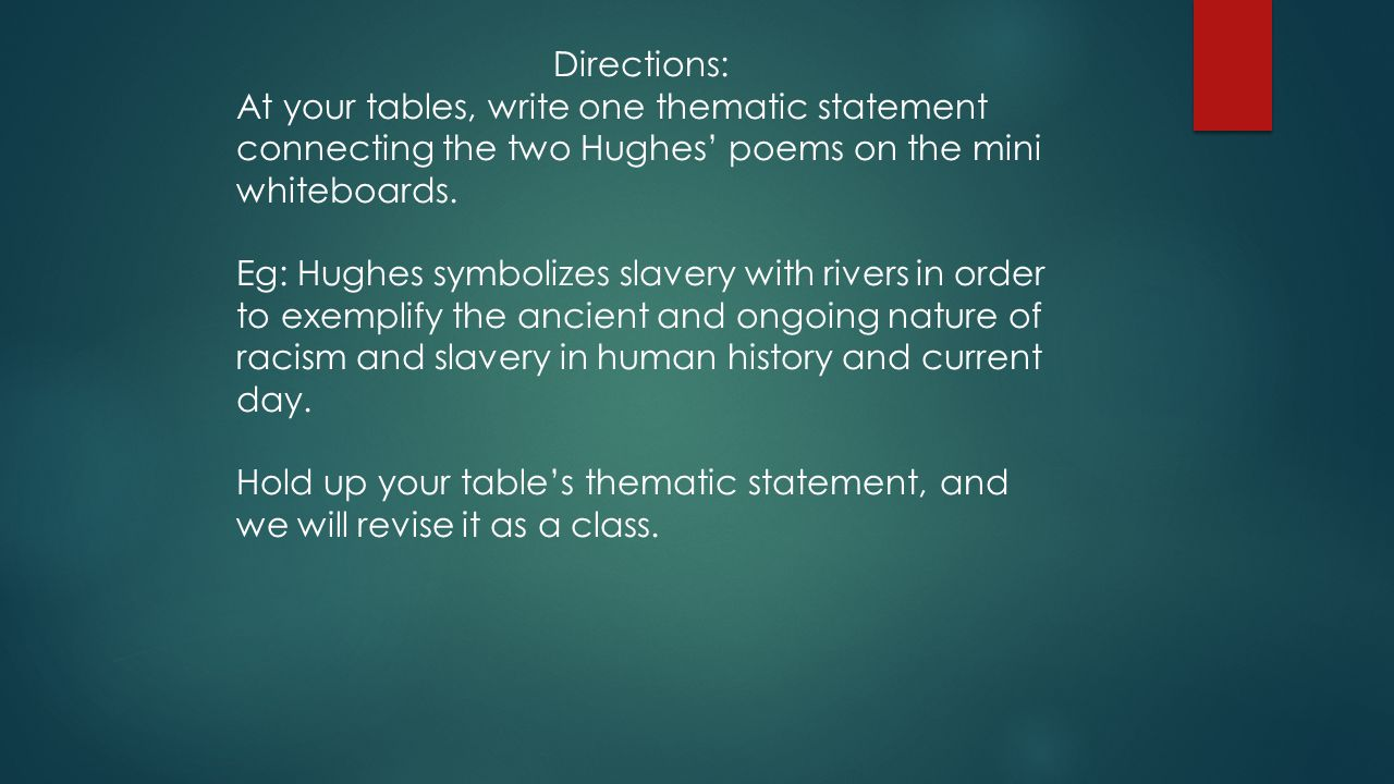 Directions: At your tables, write one thematic statement connecting the two Hughes' poems on the mini whiteboards.
