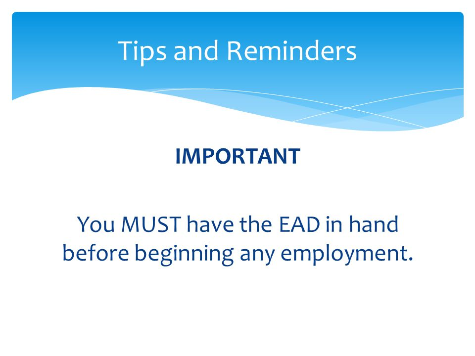 You MUST have the EAD in hand before beginning any employment.