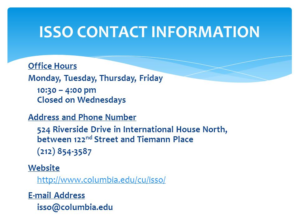ISSO CONTACT INFORMATION Office Hours. Monday, Tuesday, Thursday, Friday. 10:30 – 4:00 pm Closed on Wednesdays.