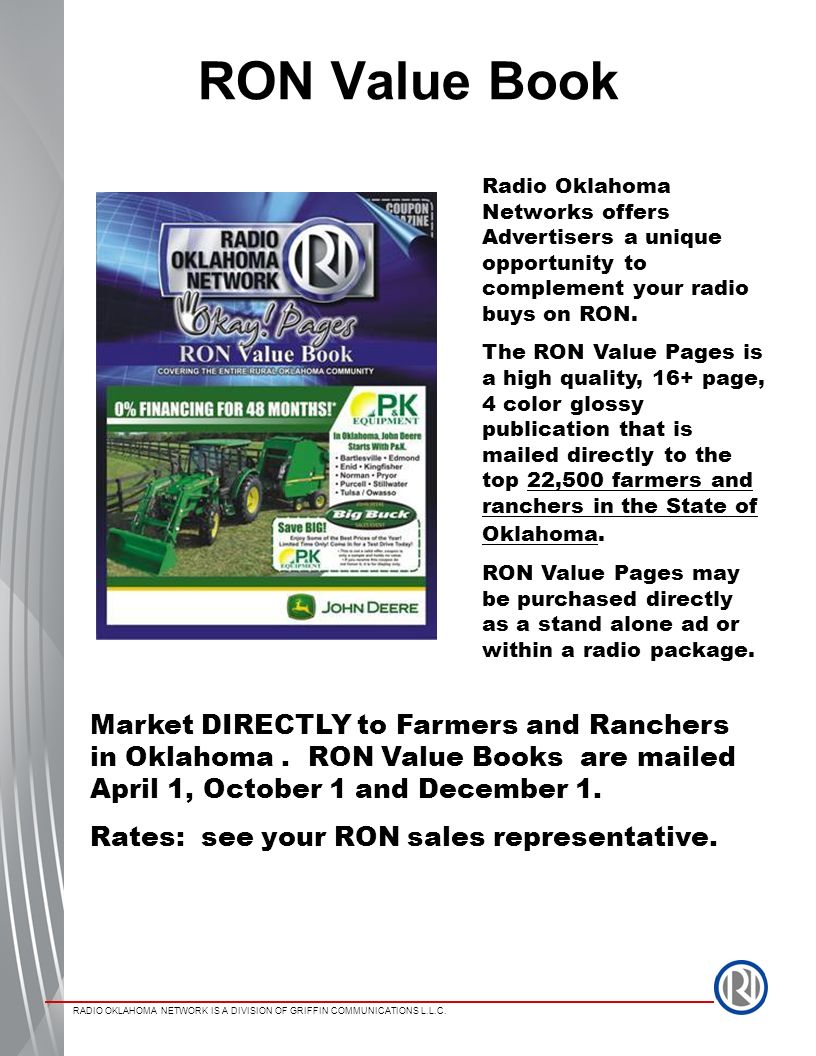RON Value Book Radio Oklahoma Networks offers Advertisers a unique opportunity to complement your radio buys on RON.