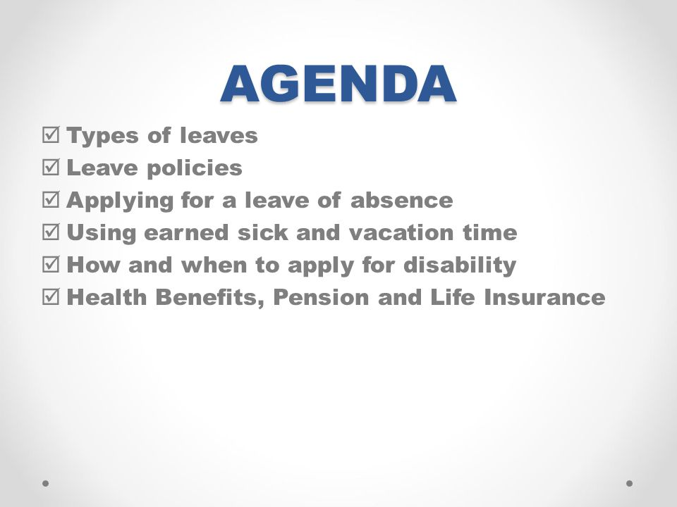 AGENDA Types of leaves Leave policies Applying for a leave of absence