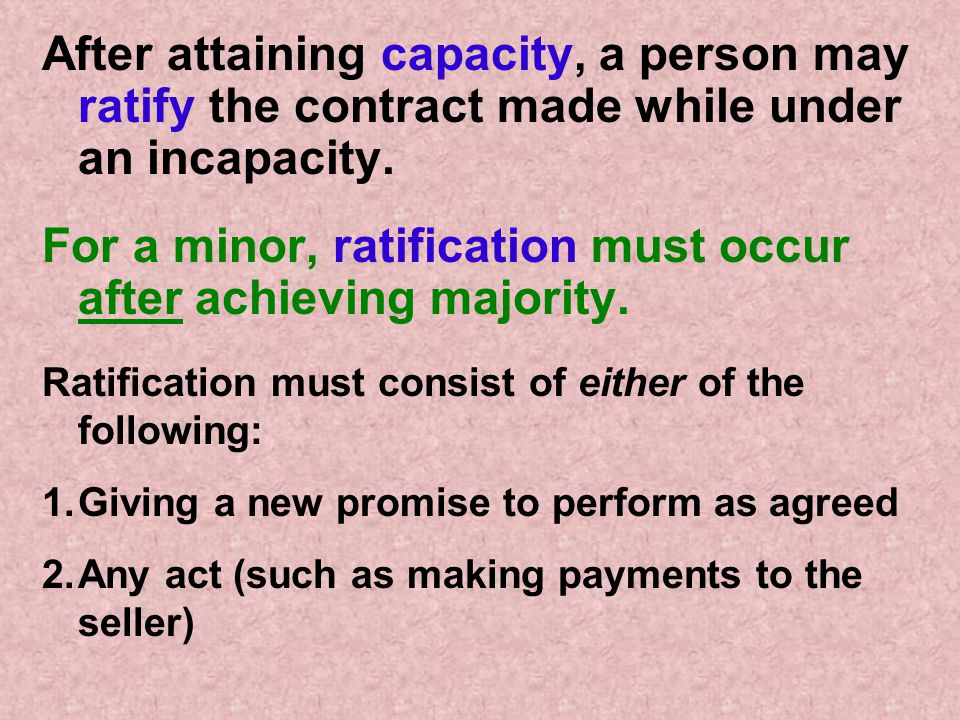 For a minor, ratification must occur after achieving majority.