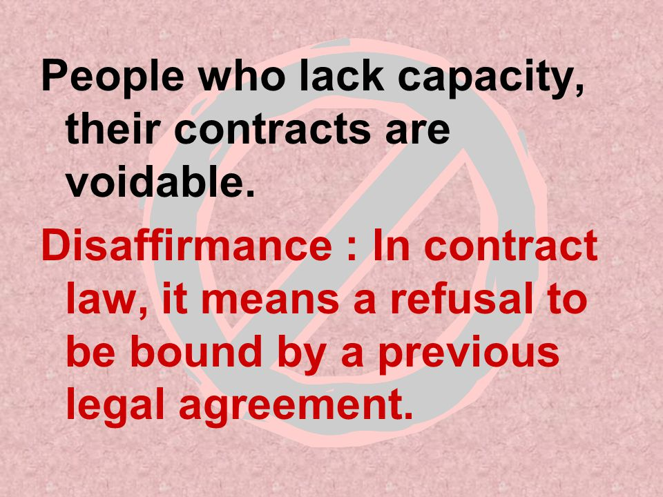 People who lack capacity, their contracts are voidable.