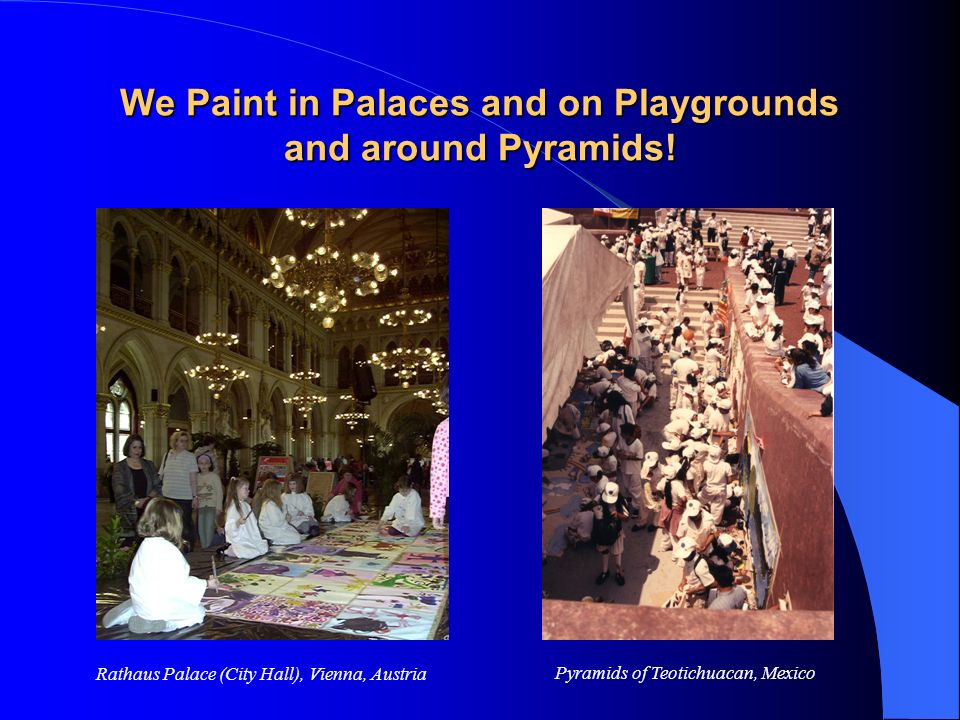 We Paint in Palaces and on Playgrounds and around Pyramids!