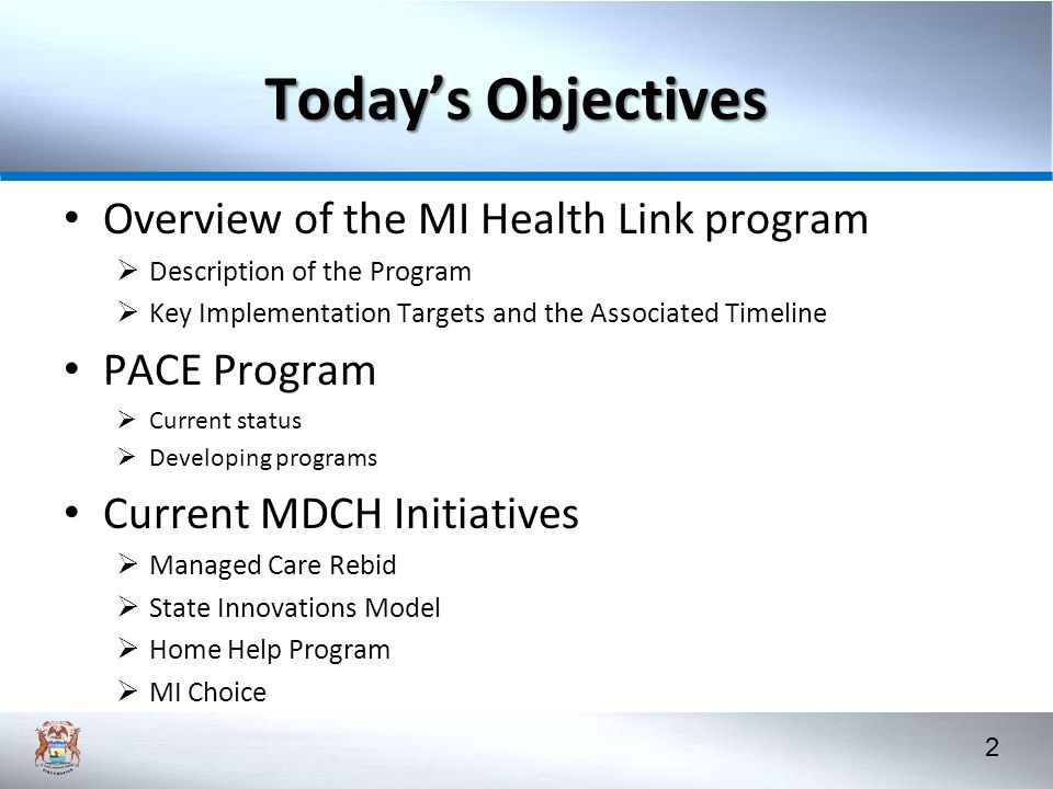 Today's Objectives Overview of the MI Health Link program PACE Program