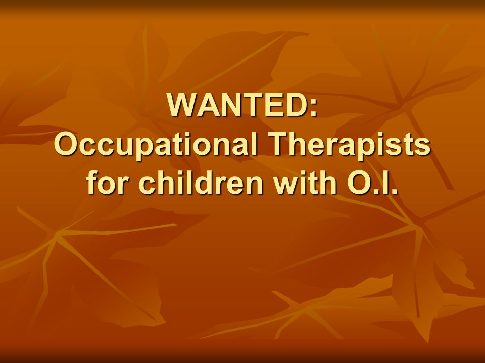 WANTED: Occupational Therapists for children with O.I.