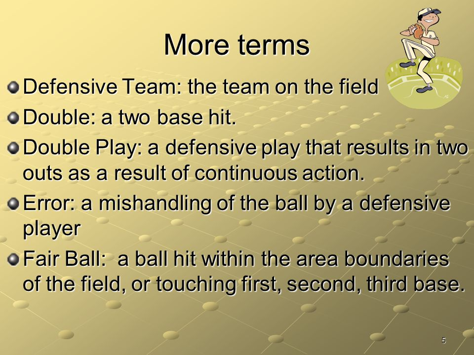 More terms Defensive Team: the team on the field